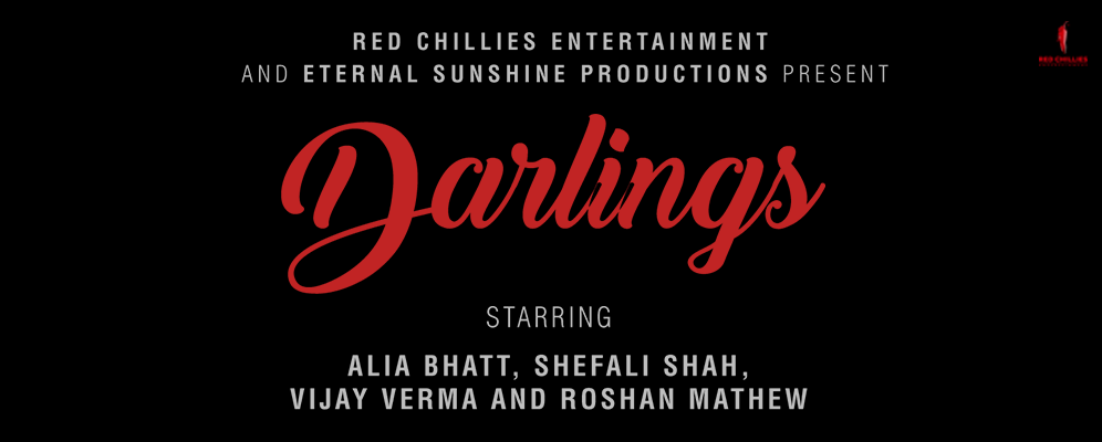 Red Chillies Entertainment and Eternal Sunshine Productions present 'DARLINGS'